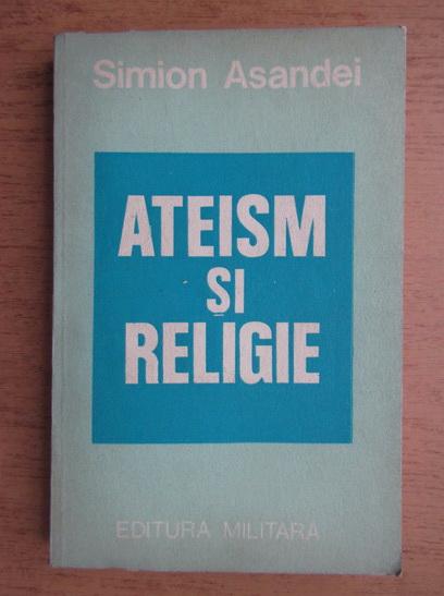 Anticariat: Simion Asandei - Ateism si religie