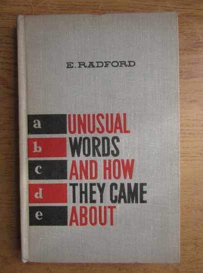 Anticariat: E. Radford - Unusual words and how they came about
