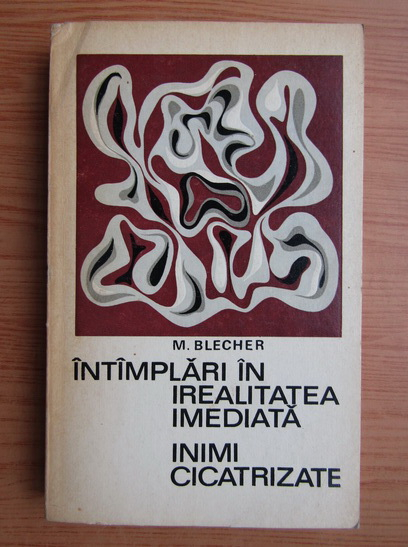 Anticariat: Max Blecher - Intamplari in irealitatea imediata. Inimi cicatrizate