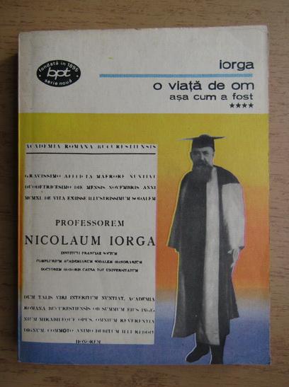 Anticariat: Nicolae Iorga - O viata de om asa cum a fost (volumul 4)