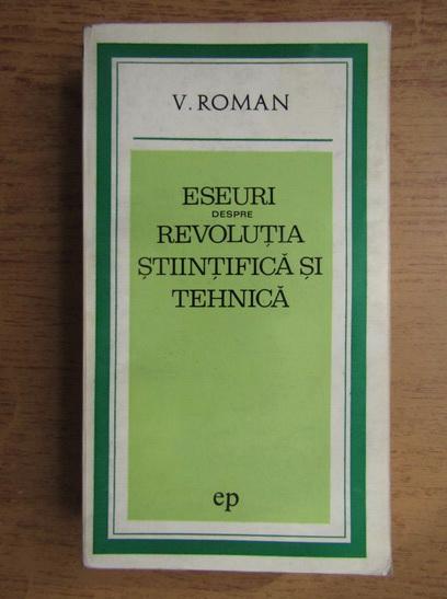 Anticariat: Viorel Roman - Eseuri despre Revolutia Stiintifica si Tehnica
