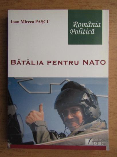 Anticariat: Ioan Mircea Pascu - Batalia pentru nato. Raport personal