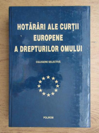 Anticariat: Hotarari ale Curtii Europene a Drepturilor Omului. Culegere selectiva