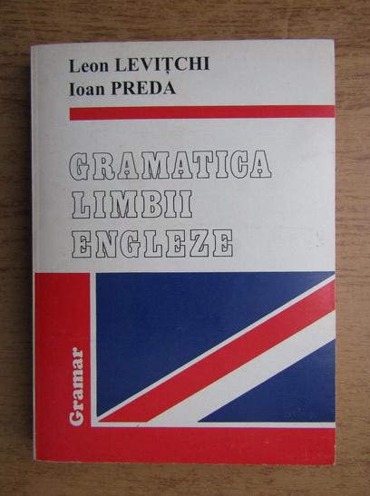 Anticariat: Leon Levitchi, Ioan Preda - Gramatica limbii engleze