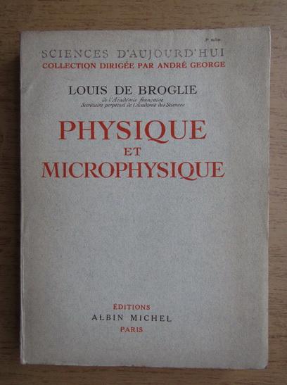 Anticariat: Louis de Broglie - Physique et microphysique (1947)