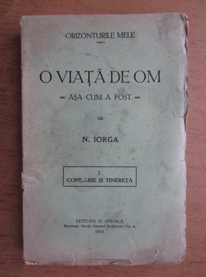 Anticariat: N. Iorga - O viata de om asa cum a fost (volumul 1, 1934) Copilarie si tinerete