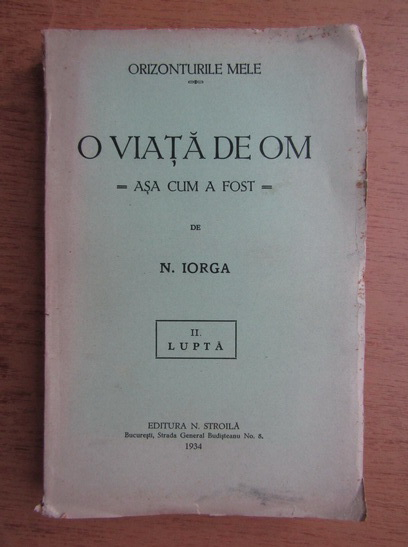 Anticariat: N. Iorga - O viata de om asa cum a fost (volumul 2,1934) Lupta