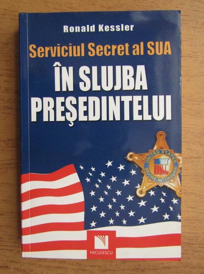 Anticariat: Ronald Kessler - Servicul secret in SUA, in slujba presedintelui