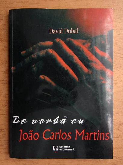 Anticariat: David Dubal - De vorba cu Joao Carlos Martins