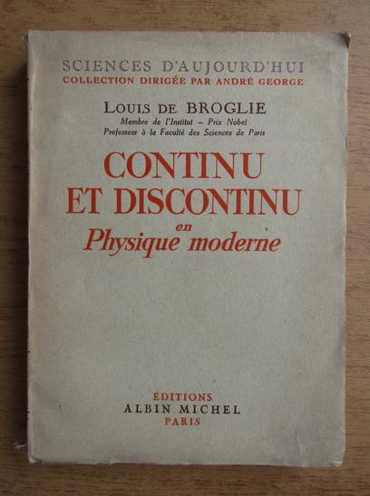Anticariat: Louis de Broglie - Continu et discontinu en physique moderne (1941)