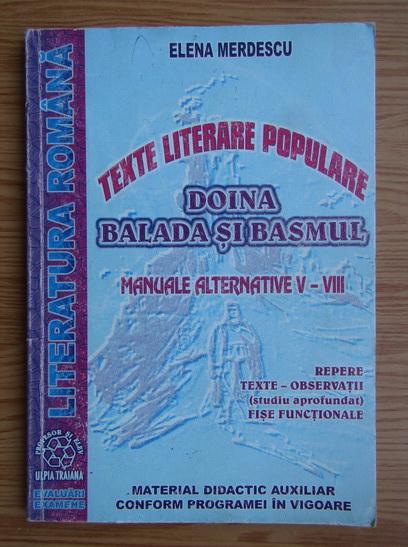 Anticariat: Elena Merdescu - Texte literare populare. Doina, balada si basmul. (manuale alternative V-VIII)