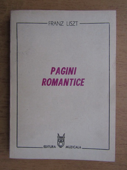 Anticariat: Franz Liszt - Pagini romantice