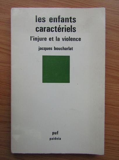 Anticariat: Jacqueline Bouchot-Saupique - Les enfants caracteriels