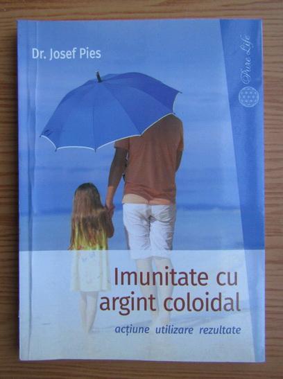 Anticariat: Josef Pies - Imunitatea cu argint coloidal