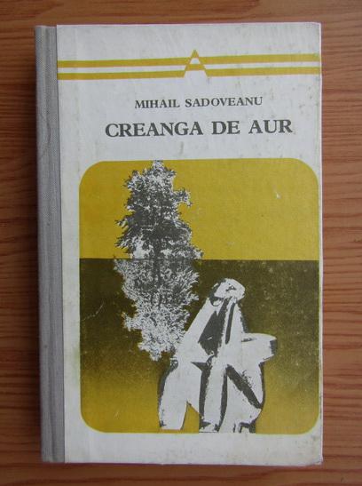 Anticariat: Mihail Sadoveanu - Creanga de aur