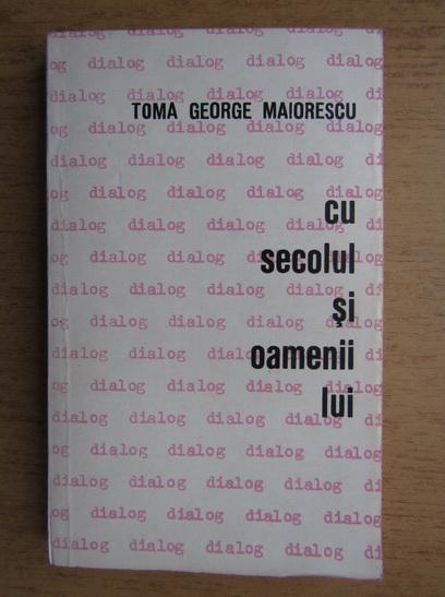 Anticariat: Toma George Maiorescu - Dialog ...cu secolul si oamenii lui