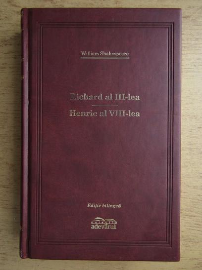 Anticariat: William Shakespeare - Richard al III-lea. Henric al VIII-lea