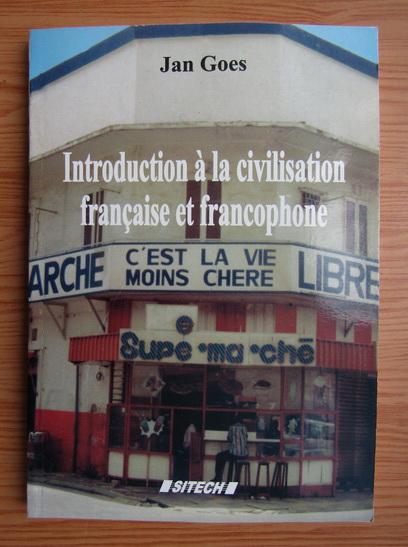 Anticariat: Jan Goes - Introduction a la civilisation francaise et francophone