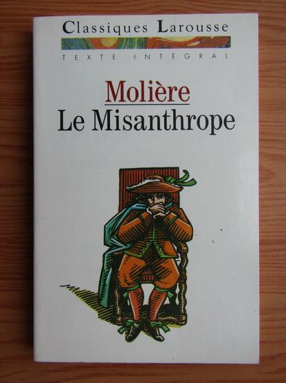 Anticariat: Moliere - Le Misanthrope ou l'Atrabilaire amoureux
