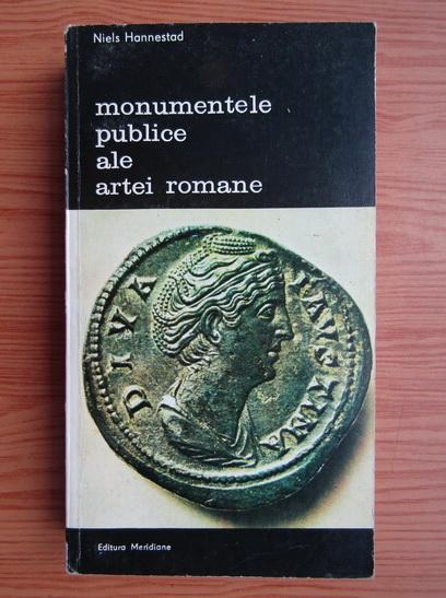 Anticariat: Niels Hannestad - Monumentele publice ale artei romane, volumul 2. Program iconografic si mesaj