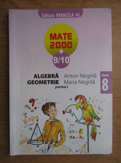 Anticariat: Anton Negrila, Maria Negrila - Algebra, geometrie. Clasa a VIII-a, partea I (2009)