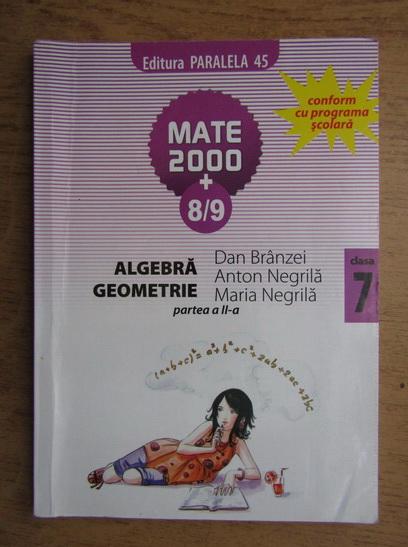 Anticariat: Dan Branzei, Anton Negrila, Maria Negrila - Algebra, geometrie. Clasa a VII-a, partea a II-a (2008)