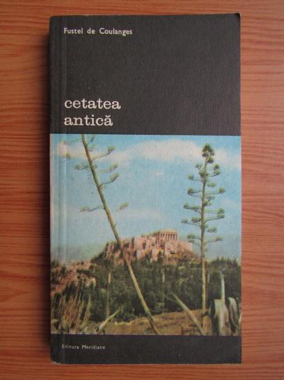 Anticariat: Fustel de Coulanges - Cetatea antica (volumul 1)