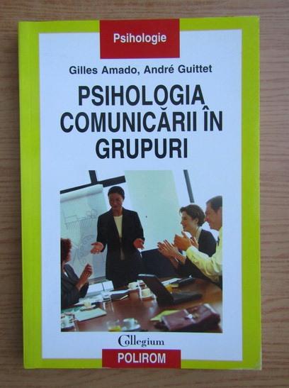 Anticariat: Gilles Amado - Psihologia comunicarii in grupuri