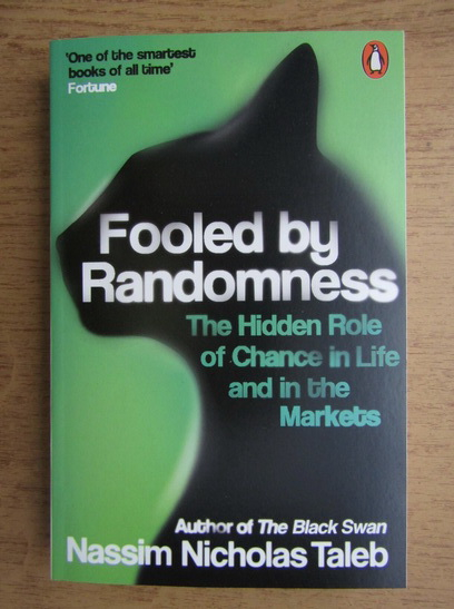 Anticariat: Nassim Nicholas Taleb - Fooled by randomness. The hidden Role of Chance in Life and in the Markets