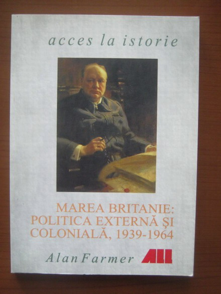 Anticariat: Alan Farmer - Marea Britanie: Politica externa si coloniala, 1939-1964