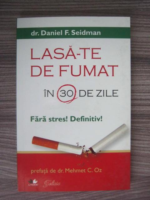 Anticariat: Daniel F. Seidman - Lasa-te de fumat in 30 de zile