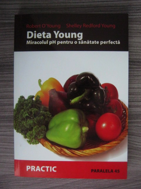 Anticariat: Robert O'Young, Shelley Redford Young - Dieta Young. Miracolul PH pentru o sanatate perfecta