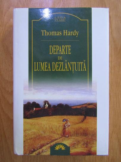 Anticariat: Thomas Hardy - Departe de lumea dezlantuita (Leda Clasic)