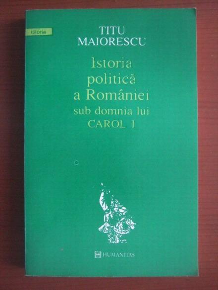 Anticariat: Titu Maiorescu - Istoria politica a Romaniei sub domnia lui Carol I