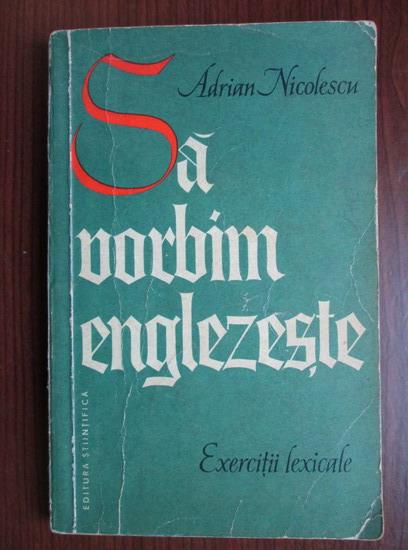 Anticariat: Adrian Nicolescu - Sa vorbim englezeste. Exercitii lexicale
