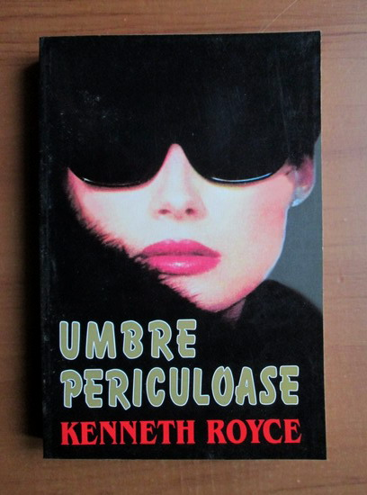 Anticariat: Kenneth Royce - Umbre periculoase