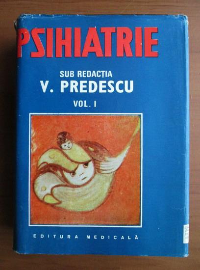 Anticariat: Vasile Predescu - Psihiatrie (volumul 1)
