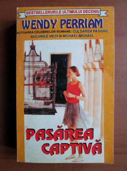 Anticariat: Wendy Perriam - Pasarea captiva