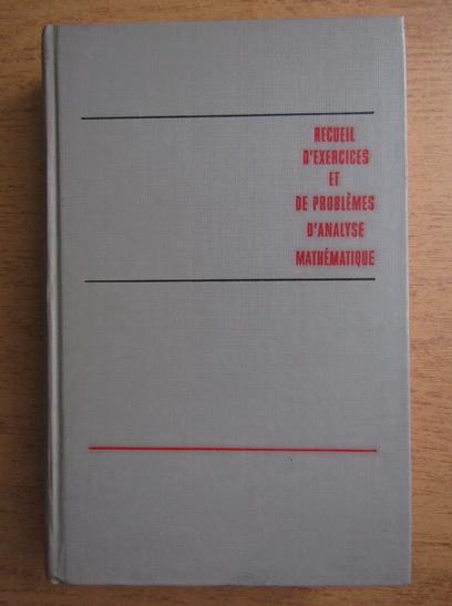 Anticariat: B. Demidovitch - Recueil d'exercices et de problemes d'analyse mathematique