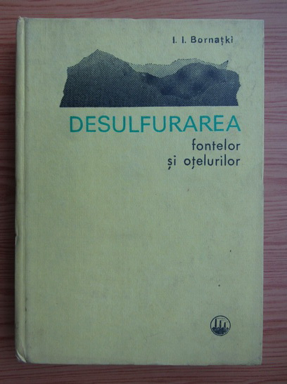 Anticariat: I. I. Bornatki - Desulfurarea fontelor si otelurile