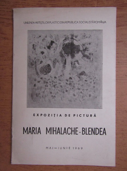 Anticariat: Maria Mihalache-Blendea (catalog de expozitie, mai-iunie 1969)