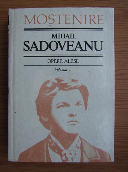 Anticariat: Mihail Sadoveanu - Opere alese (volumul 1)