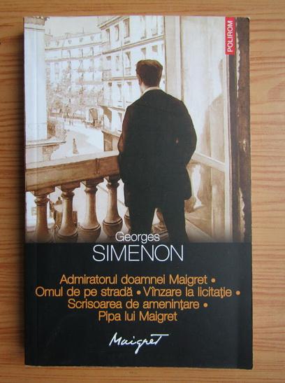 Anticariat: Georges Simenon - Admiratorul doamnei Miagret. Omul de pe strada. Vanzare la licitatie. Scrisoarea de amenintare. Pipa lui Maigret