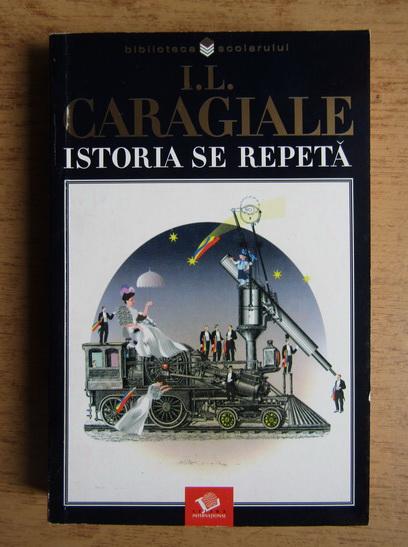 Anticariat: Ion Luca Caragiale - Istoria se repeta