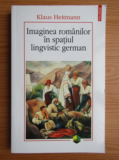 Anticariat: Klaus Heitmann - Imaginea romanilor in spatiul lingvistic german