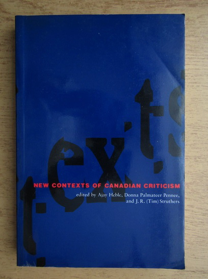 Anticariat: Ajay Heble, Donna Palmateer Pennee - New contexts of Canadian criticism