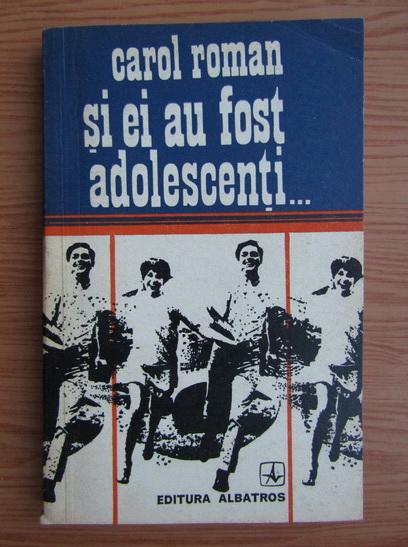 Anticariat: Carol Roman - Si ei au fost adolescenti