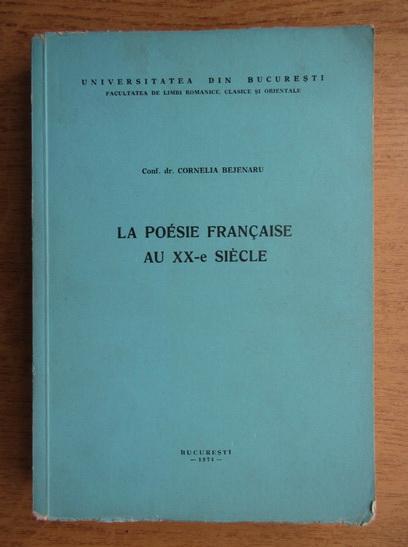 Anticariat: Cornelia Bejenaru - La poesie francaise aux XX-e siecle
