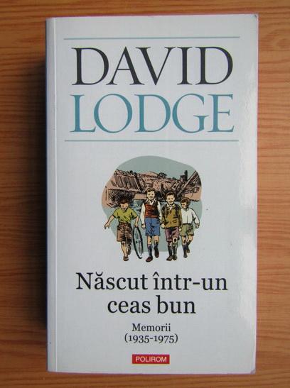 Anticariat: David Lodge - Nascut intr-un ceas bun. Memorii (1935-1975)