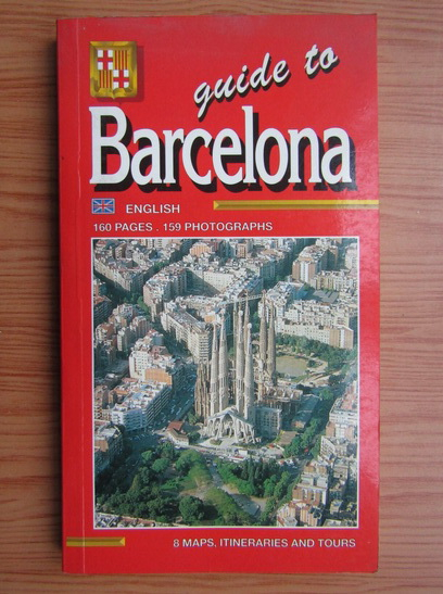 Anticariat: Guide to Barcelona. 160 pages, 159 photographs. 8 maps, itineraries and tours